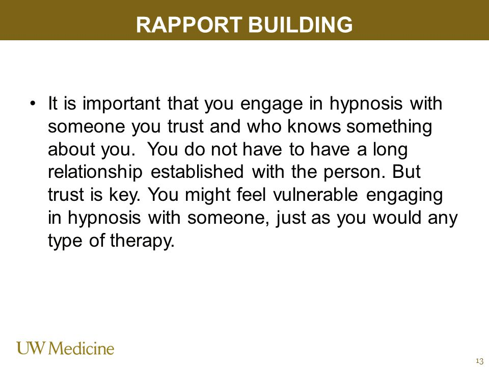 RAPPORT BUILDING It is important that you engage in hypnosis with someone you trust and who knows something about you.