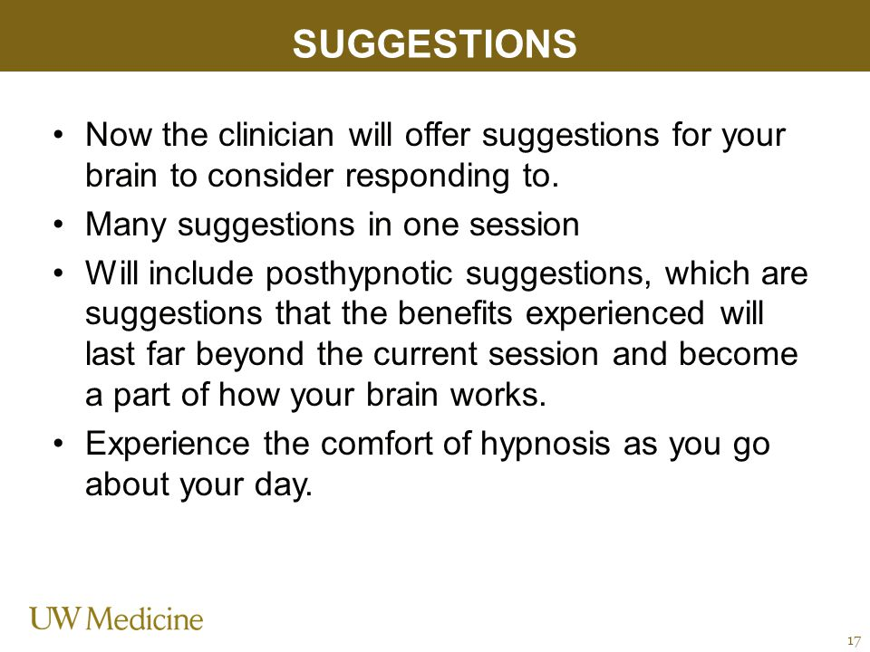 SUGGESTIONS Now the clinician will offer suggestions for your brain to consider responding to.