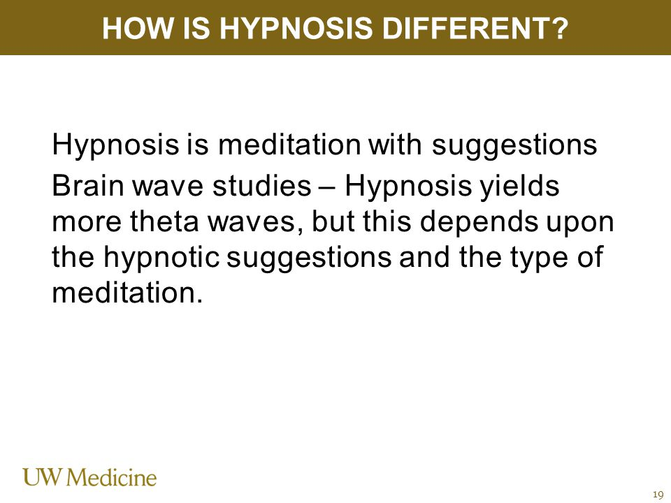 Hypnosis is meditation with suggestions Brain wave studies – Hypnosis yields more theta waves, but this depends upon the hypnotic suggestions and the type of meditation.