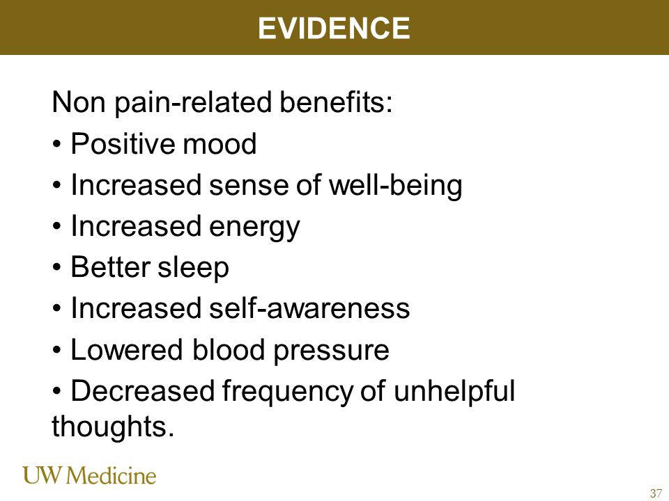 Non pain-related benefits: Positive mood Increased sense of well-being Increased energy Better sleep Increased self-awareness Lowered blood pressure Decreased frequency of unhelpful thoughts.