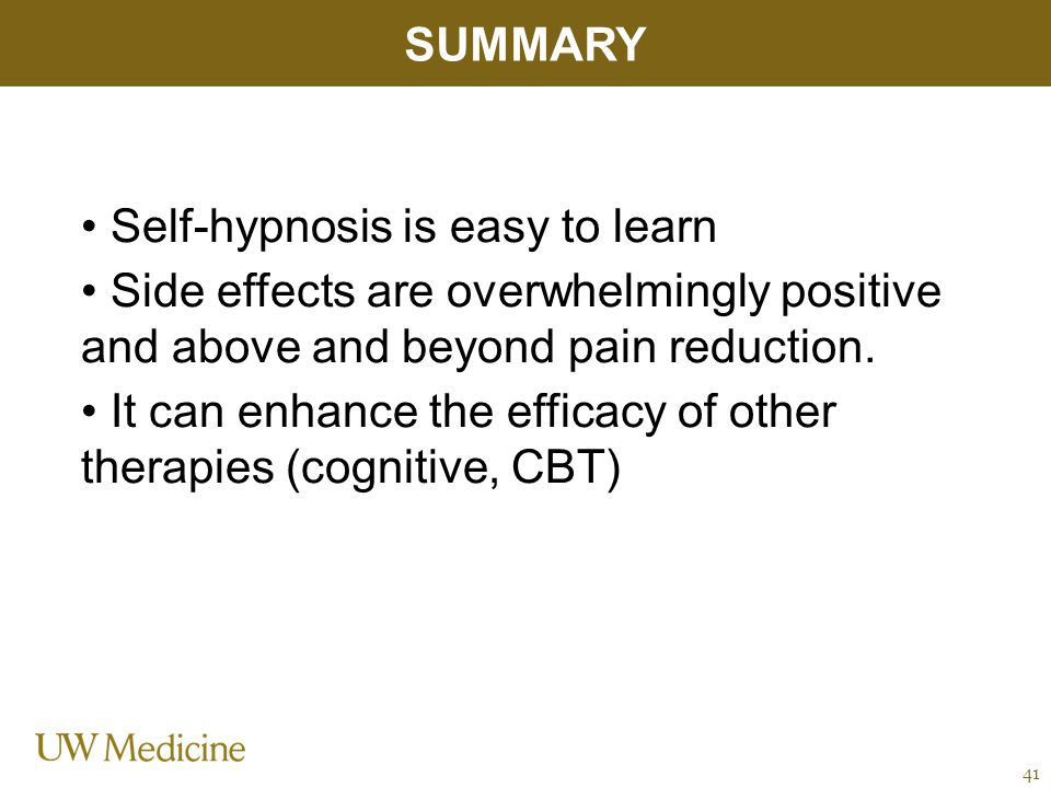 Self-hypnosis is easy to learn Side effects are overwhelmingly positive and above and beyond pain reduction.