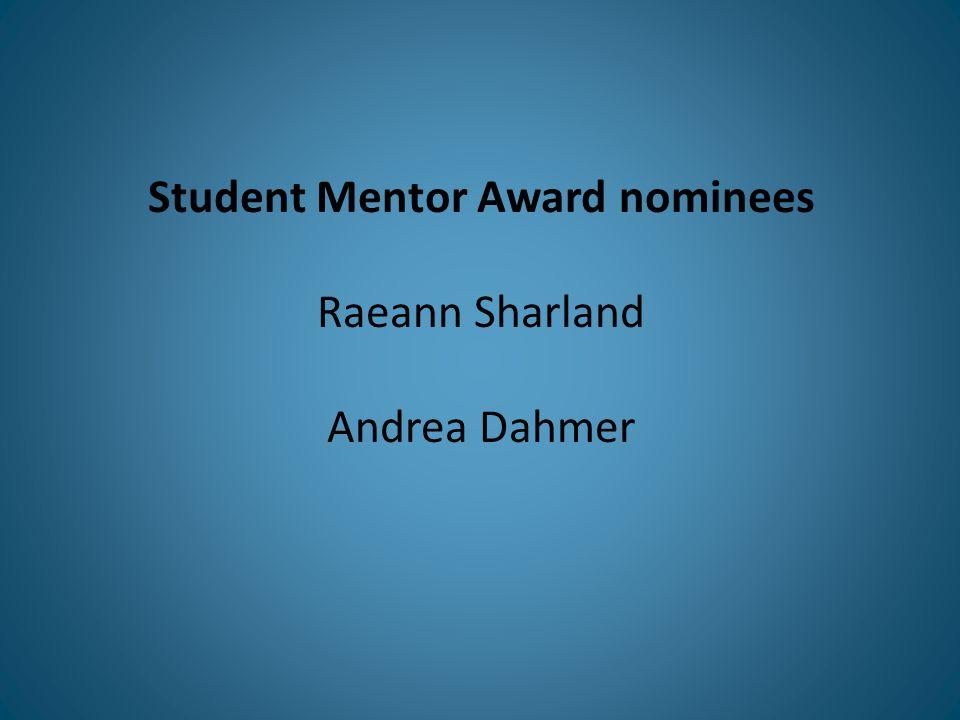 Student Mentor Award nominees Raeann Sharland Andrea Dahmer