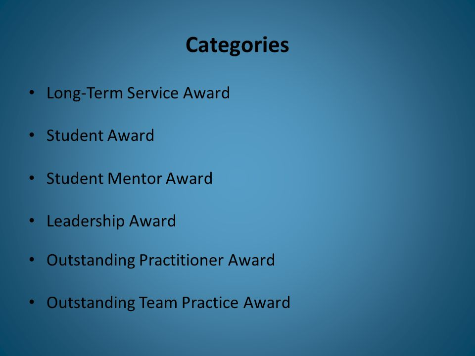 Categories Long-Term Service Award Student Award Student Mentor Award Leadership Award Outstanding Practitioner Award Outstanding Team Practice Award
