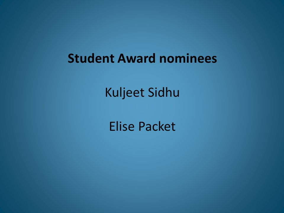 Student Award nominees Kuljeet Sidhu Elise Packet