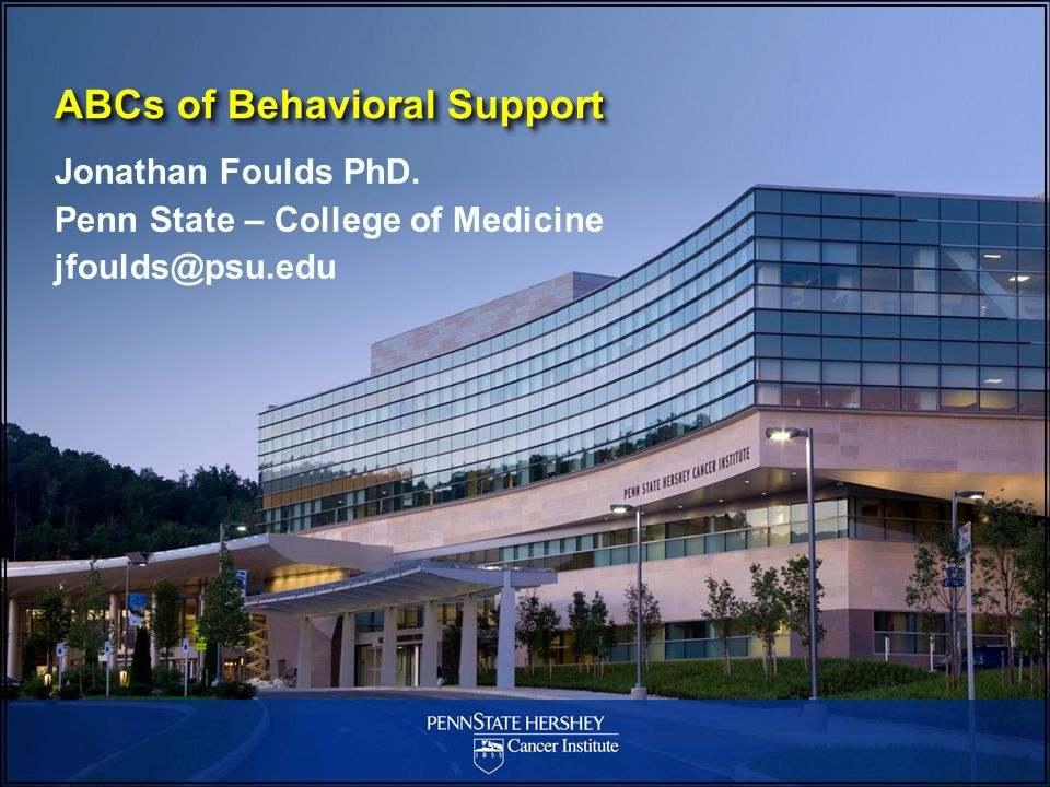 ABCs of Behavioral Support Jonathan Foulds PhD. Penn State – College of Medicine jfoulds@psu.edu