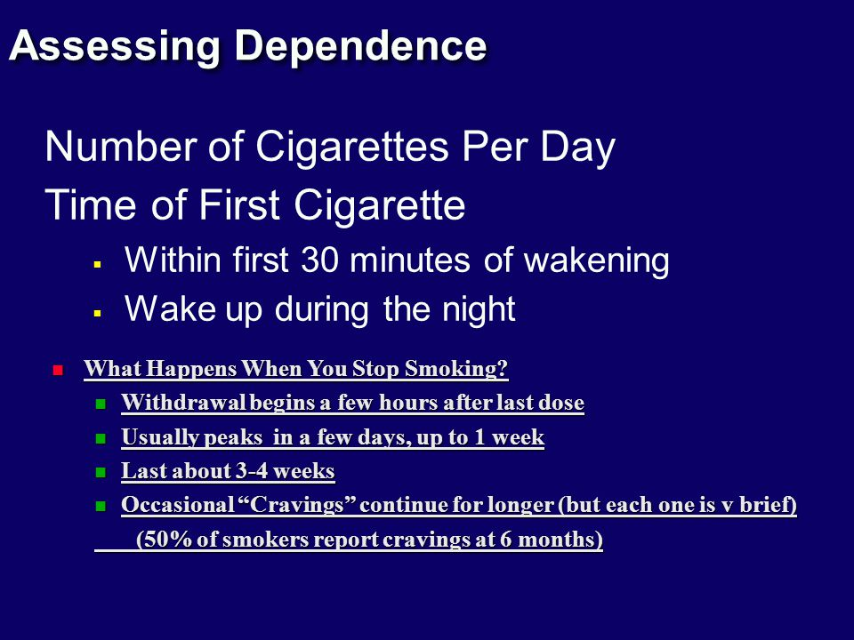 Assessing Dependence Number of Cigarettes Per Day Time of First Cigarette  Within first 30 minutes of wakening  Wake up during the night What Happens When You Stop Smoking.