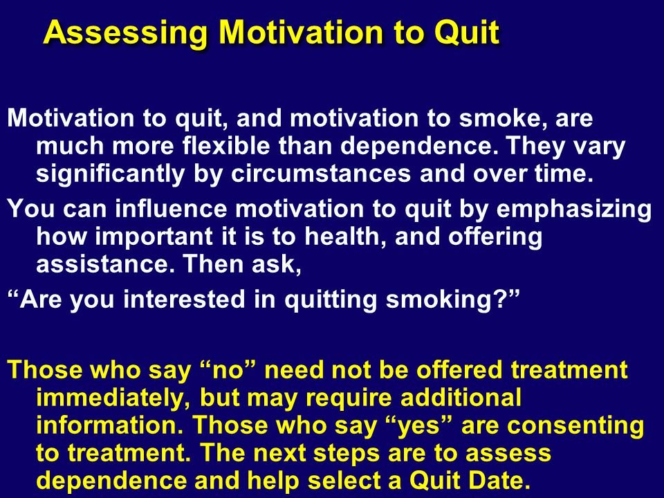 Assessing Motivation to Quit Motivation to quit, and motivation to smoke, are much more flexible than dependence.