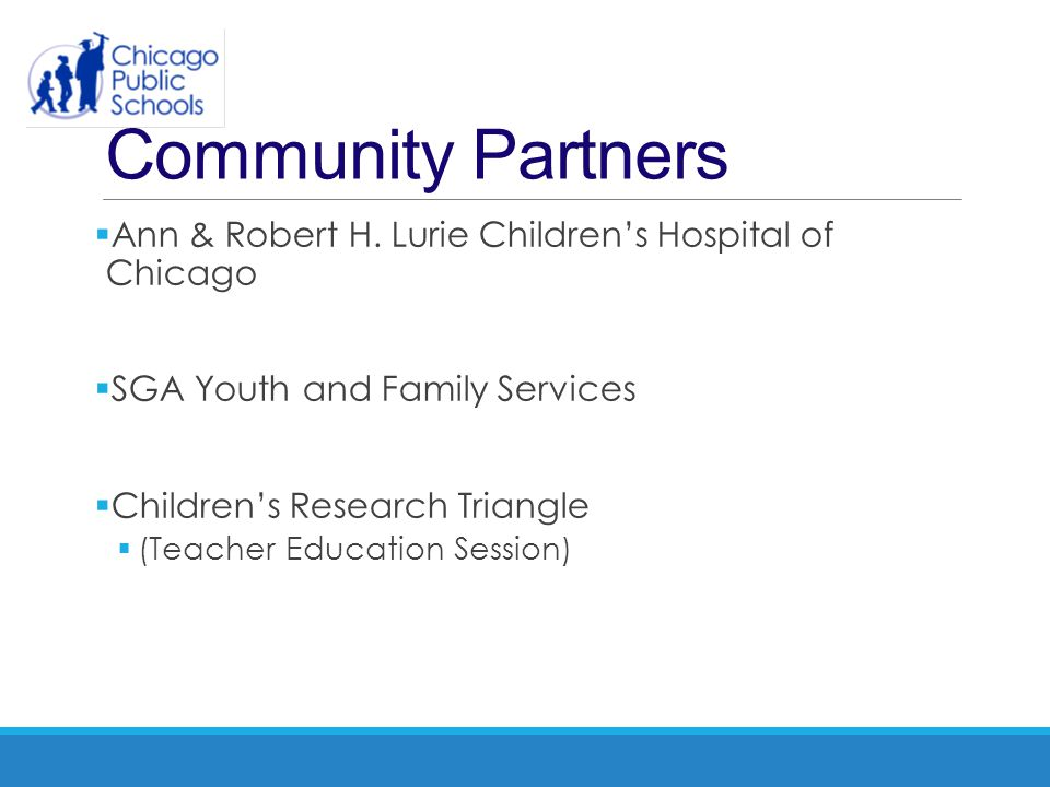 Community Partners  Ann & Robert H. Lurie Children's Hospital of Chicago  SGA Youth and Family Services  Children's Research Triangle  (Teacher Ed