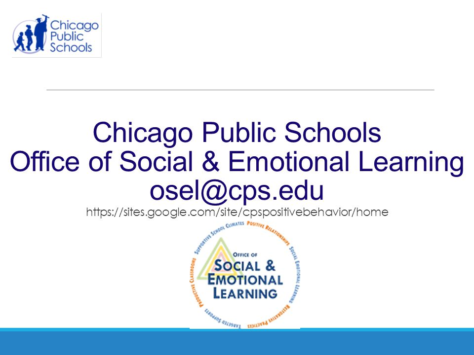 Chicago Public Schools Office of Social & Emotional Learning osel@cps.edu https://sites.google.com/site/cpspositivebehavior/home