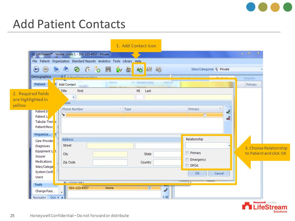 Honeywell Confidential – Do not forward or distribute 1. Add Contact Icon 25 Add Patient Contacts 2. Required fields are highlighted in yellow 3. Choo
