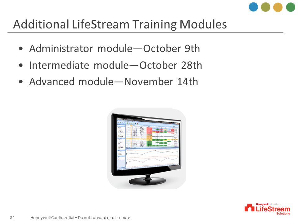Honeywell Confidential – Do not forward or distribute Administrator module—October 9th Intermediate module—October 28th Advanced module—November 14th