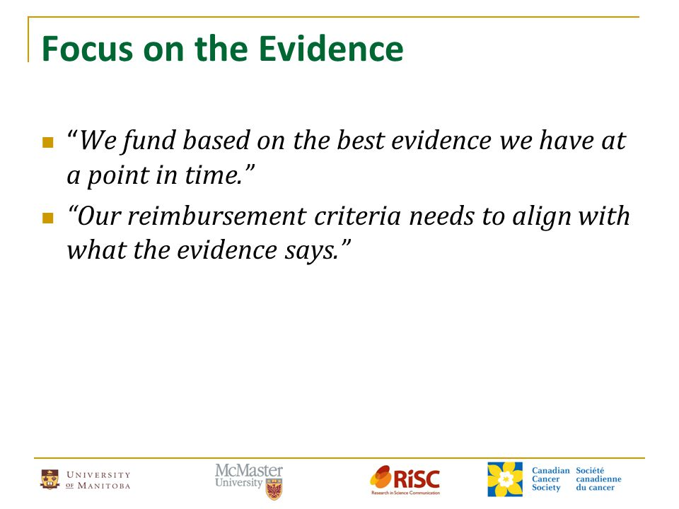 "Focus on the Evidence "" We fund based on the best evidence we have at a point in time."" ""Our reimbursement criteria needs to align with what the evide"