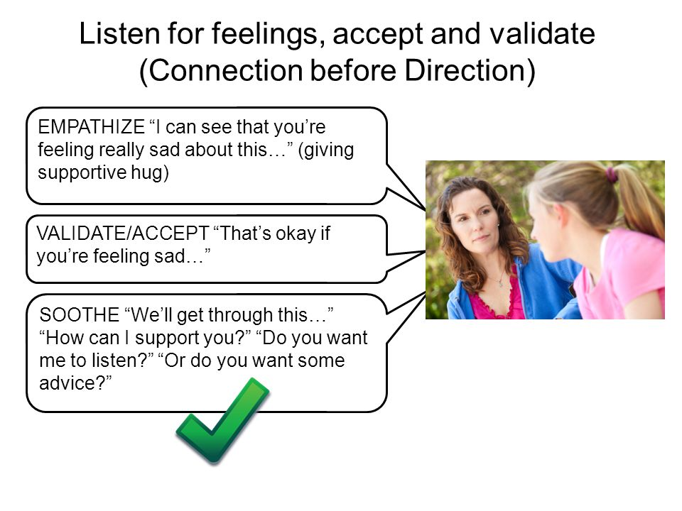 "Listen for feelings, accept and validate (Connection before Direction) SOOTHE ""We'll get through this…"" ""How can I support you?"" ""Do you want me to li"