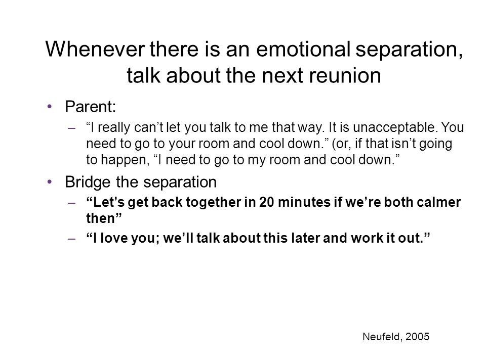 Whenever there is an emotional separation, talk about the next reunion Parent: – I really can't let you talk to me that way.