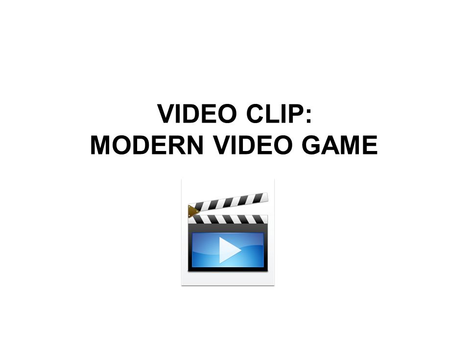 VIDEO CLIP: MODERN VIDEO GAME