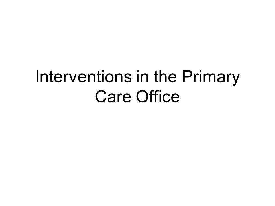 Interventions in the Primary Care Office