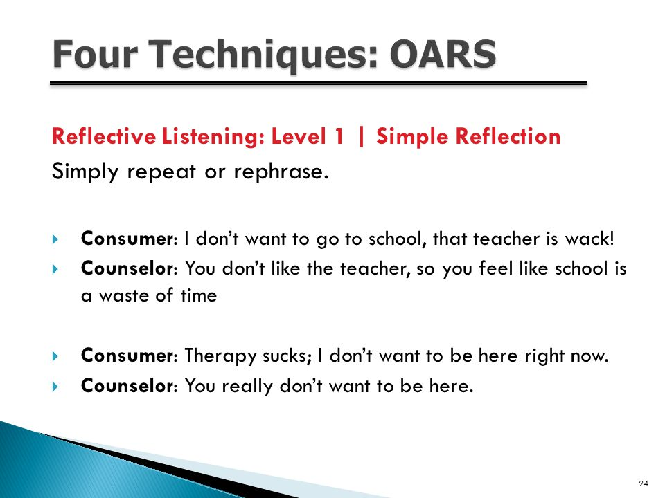Reflective Listening: Level 1 | Simple Reflection Simply repeat or rephrase.