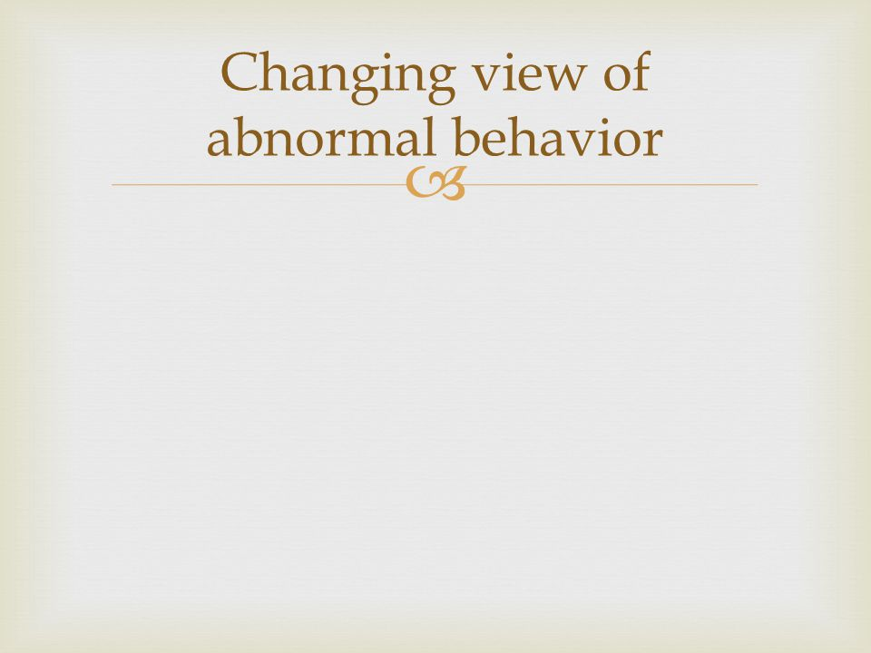  Changing view of abnormal behavior