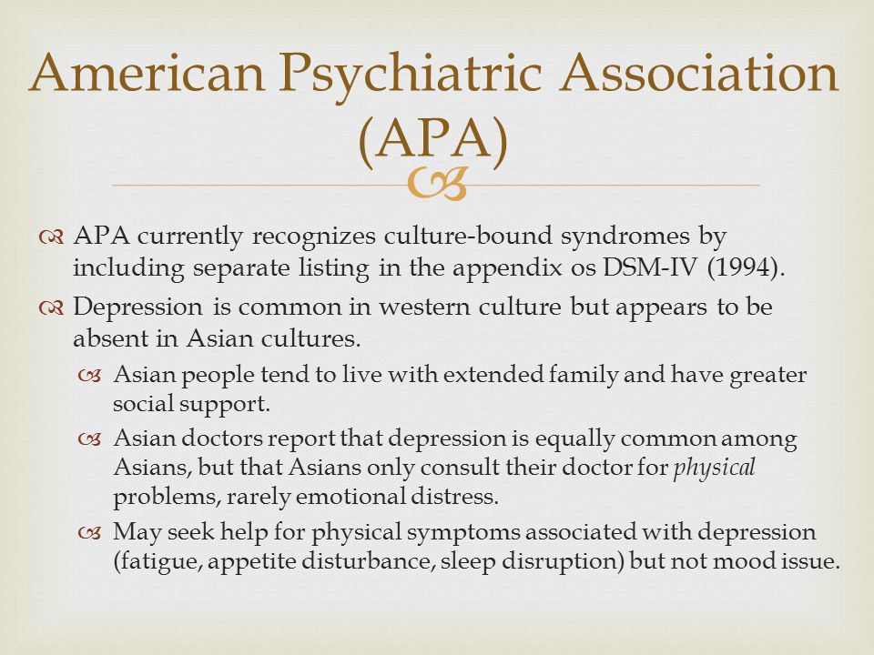   APA currently recognizes culture-bound syndromes by including separate listing in the appendix os DSM-IV (1994).  Depression is common in western