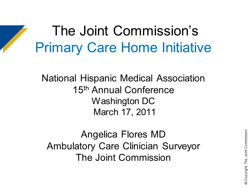 2 © Copyright, The Joint Commission Topics to be Covered  Overview of The Joint Commission  Primary Care Home Initiative Background and Planning  Connecting Accreditation with the Primary Care Home Option  Proposed Primary Care Home Requirements  Contacts