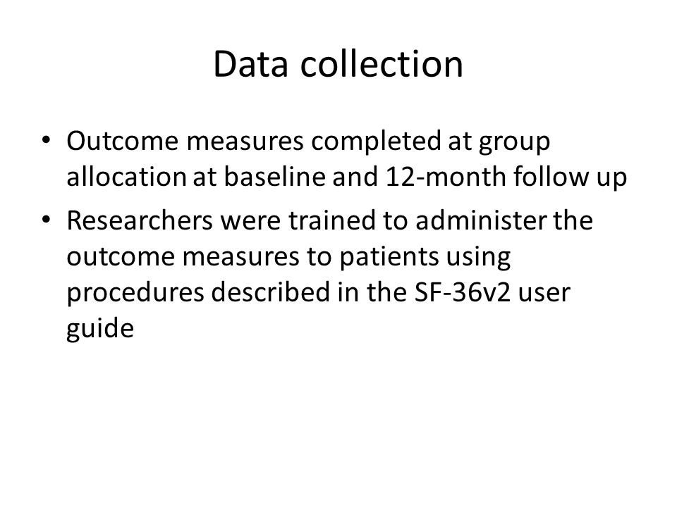 Data collection Outcome measures completed at group allocation at baseline and 12-month follow up Researchers were trained to administer the outcome m