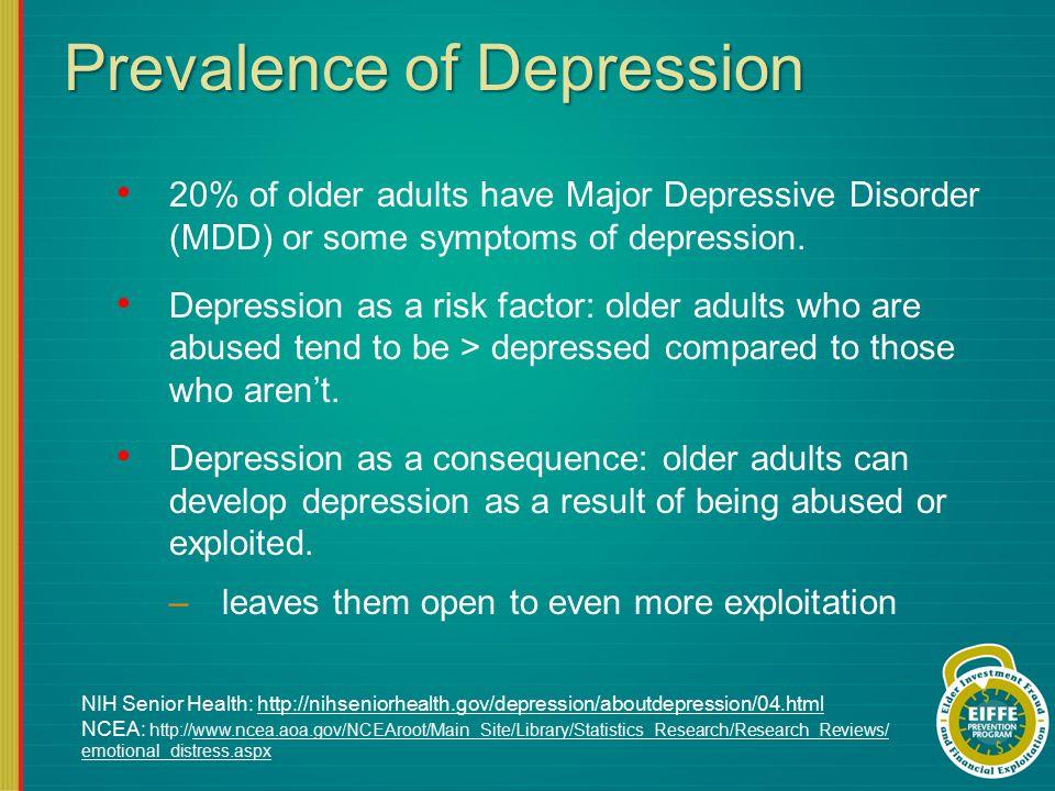 Prevalence of Depression 20% of older adults have Major Depressive Disorder (MDD) or some symptoms of depression. Depression as a risk factor: older a