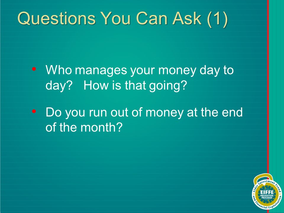 Questions You Can Ask (1) Who manages your money day to day.