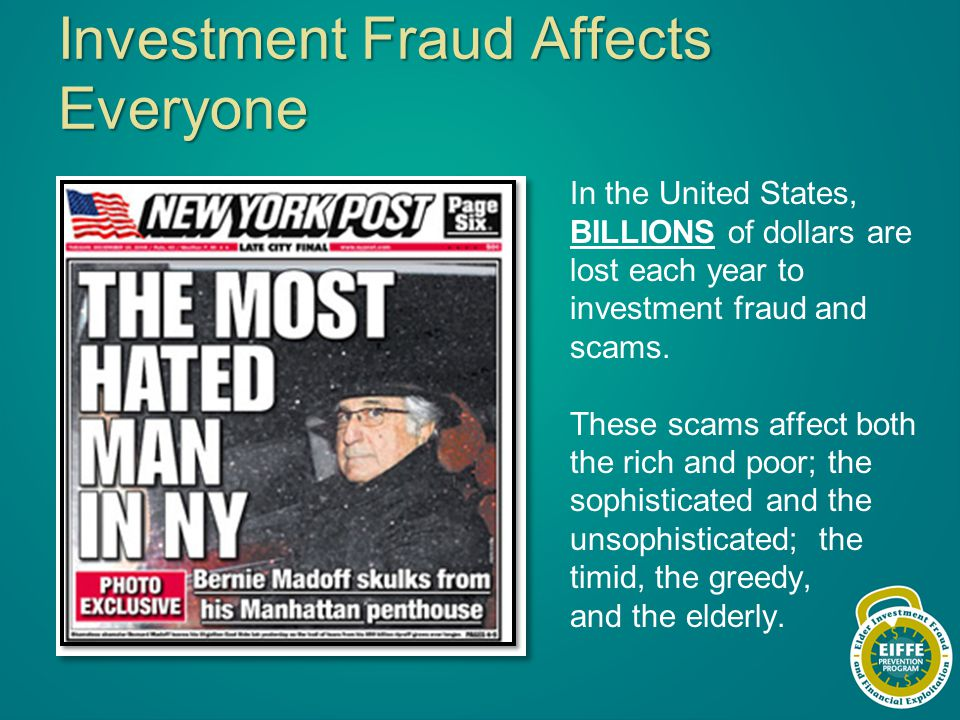 Investment Fraud Affects Everyone In the United States, BILLIONS of dollars are lost each year to investment fraud and scams.