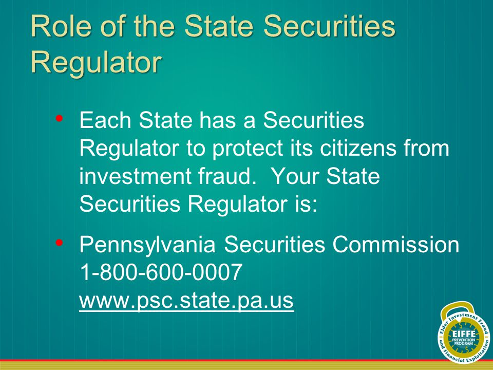 Role of the State Securities Regulator Each State has a Securities Regulator to protect its citizens from investment fraud.