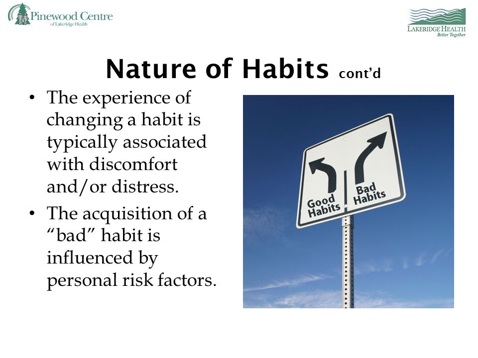 Nature of Habits Habits occur with respect to thoughts and behaviour Often start off in an innocent manner Habits often develop due to lack of awarene