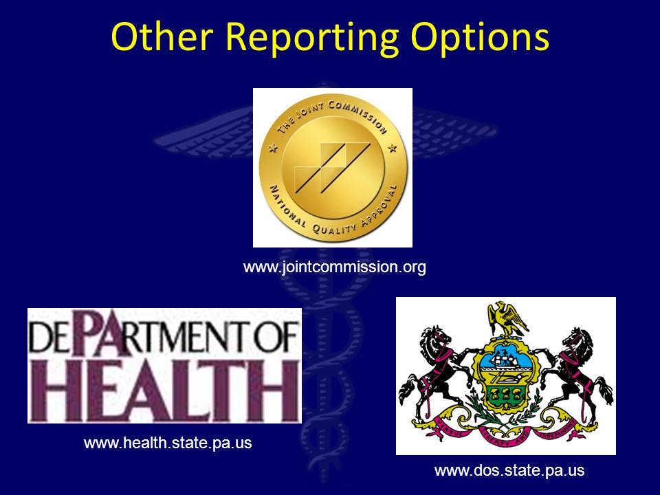 www.jointcommission.org www.dos.state.pa.us www.health.state.pa.us Other Reporting Options