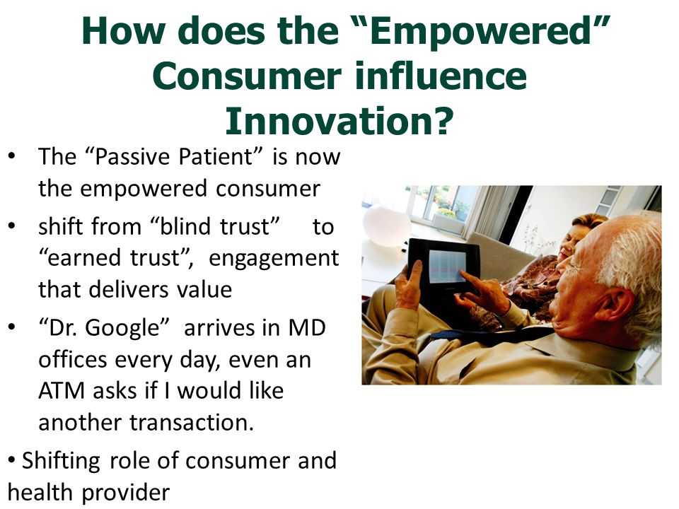 "How does the ""Empowered"" Consumer influence Innovation? The ""Passive Patient"" is now the empowered consumer shift from ""blind trust"" to ""earned trust"""