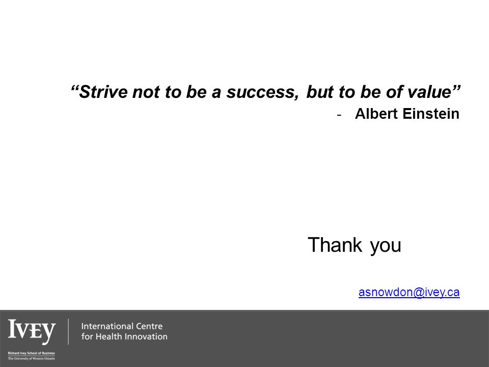"""Strive not to be a success, but to be of value"" -Albert Einstein Thank you asnowdon@ivey.ca"