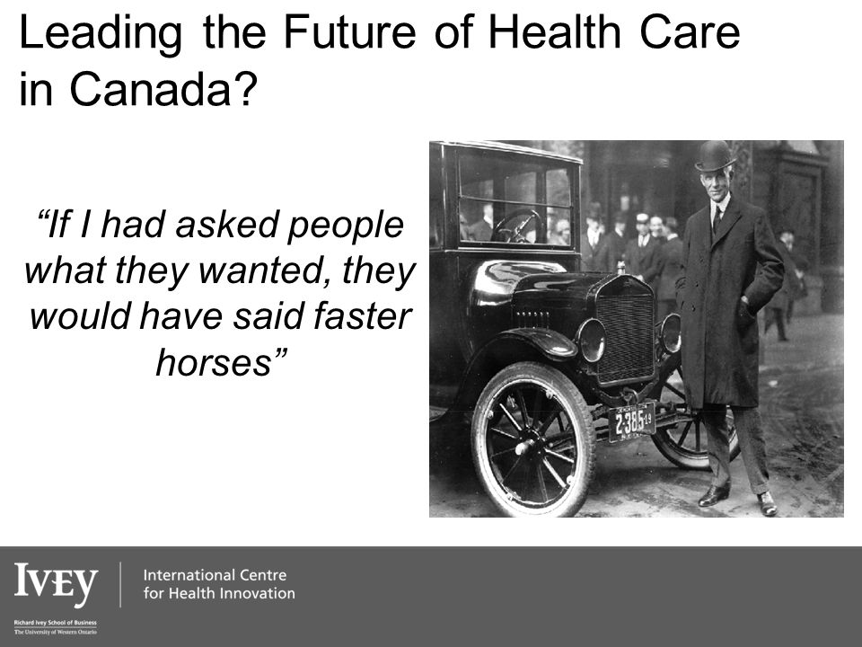 "Leading the Future of Health Care in Canada? ""If I had asked people what they wanted, they would have said faster horses"""