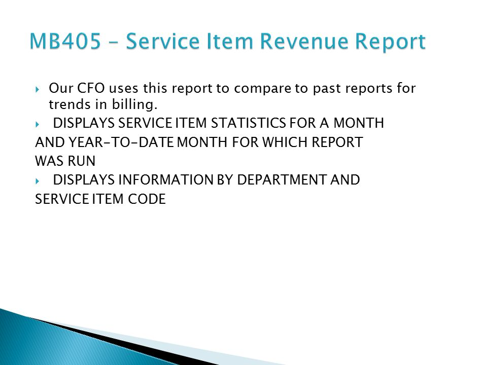  Our CFO uses this report to compare to past reports for trends in billing.