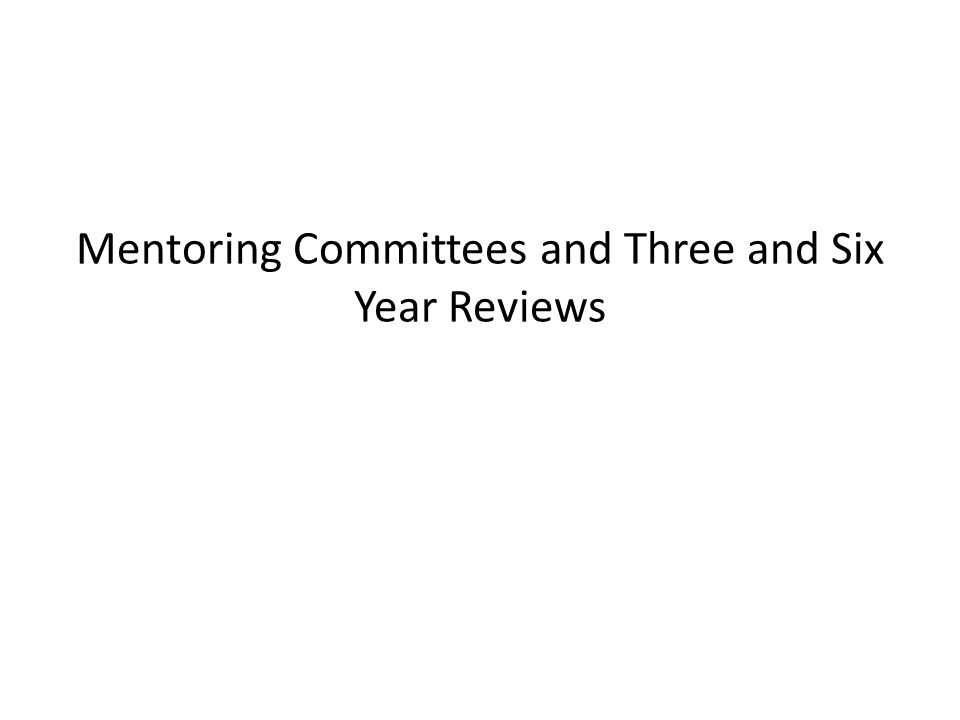 Mentoring Committees and Three and Six Year Reviews