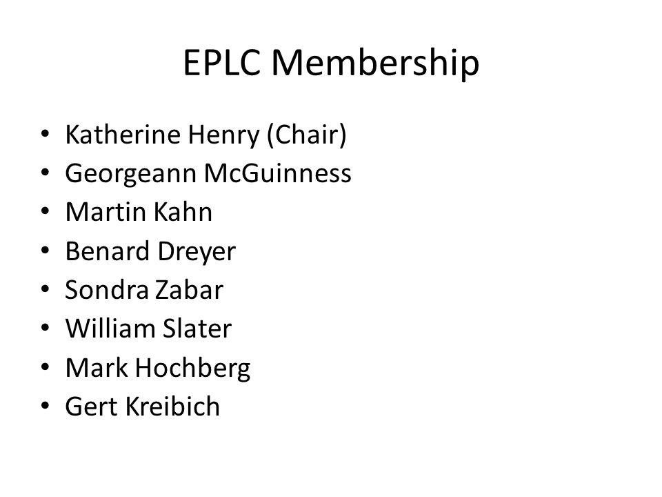EPLC Membership Katherine Henry (Chair) Georgeann McGuinness Martin Kahn Benard Dreyer Sondra Zabar William Slater Mark Hochberg Gert Kreibich
