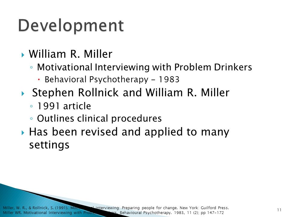  William R. Miller ◦ Motivational Interviewing with Problem Drinkers  Behavioral Psychotherapy - 1983  Stephen Rollnick and William R. Miller ◦ 199