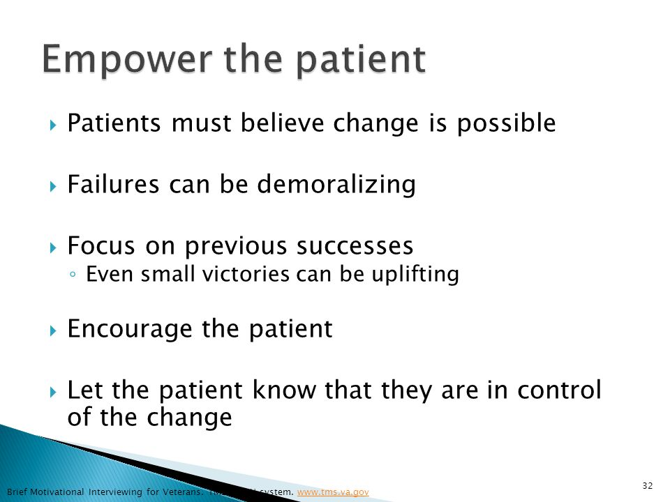  Patients must believe change is possible  Failures can be demoralizing  Focus on previous successes ◦ Even small victories can be uplifting  Enco
