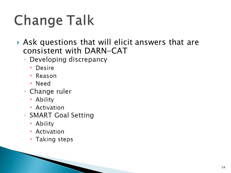  Ask questions that will elicit answers that are consistent with DARN-CAT ◦ Developing discrepancy  Desire  Reason  Need ◦ Change ruler  Ability