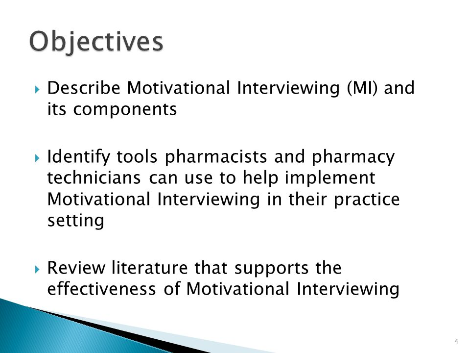  Describe Motivational Interviewing (MI) and its components  Identify tools pharmacists and pharmacy technicians can use to help implement Motivatio