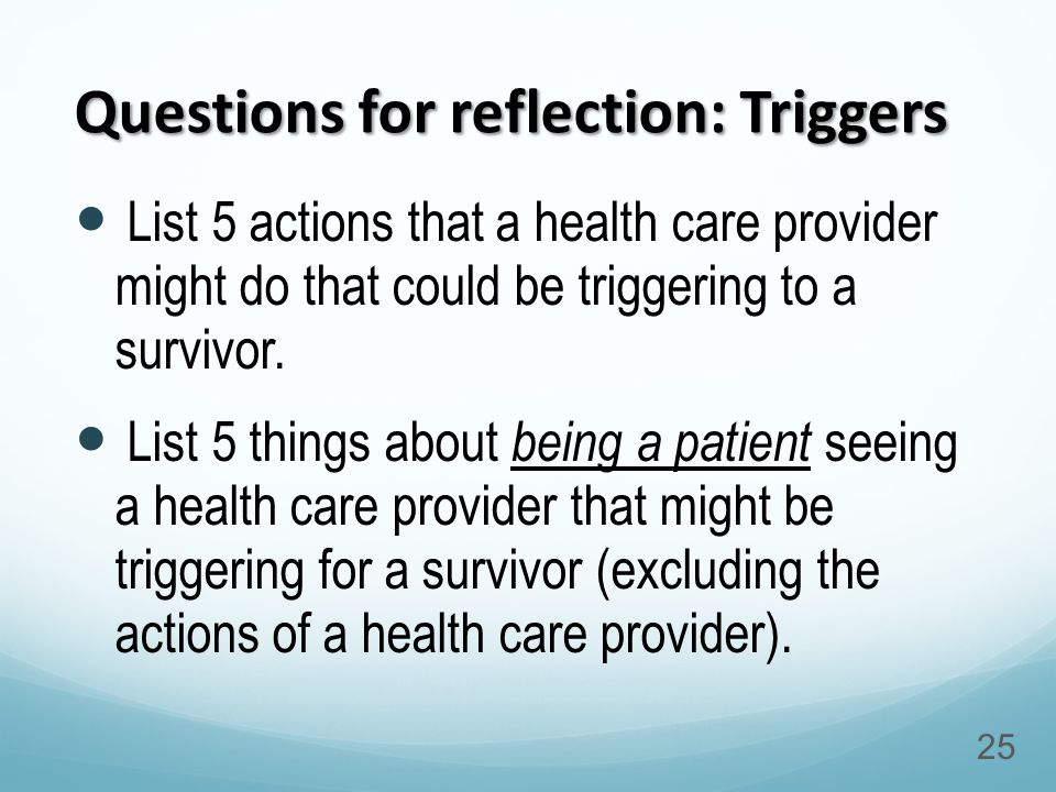 List 5 actions that a health care provider might do that could be triggering to a survivor.