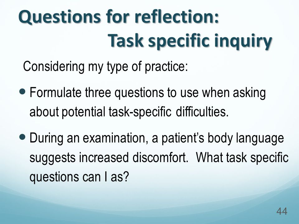 Considering my type of practice: Formulate three questions to use when asking about potential task-specific difficulties.