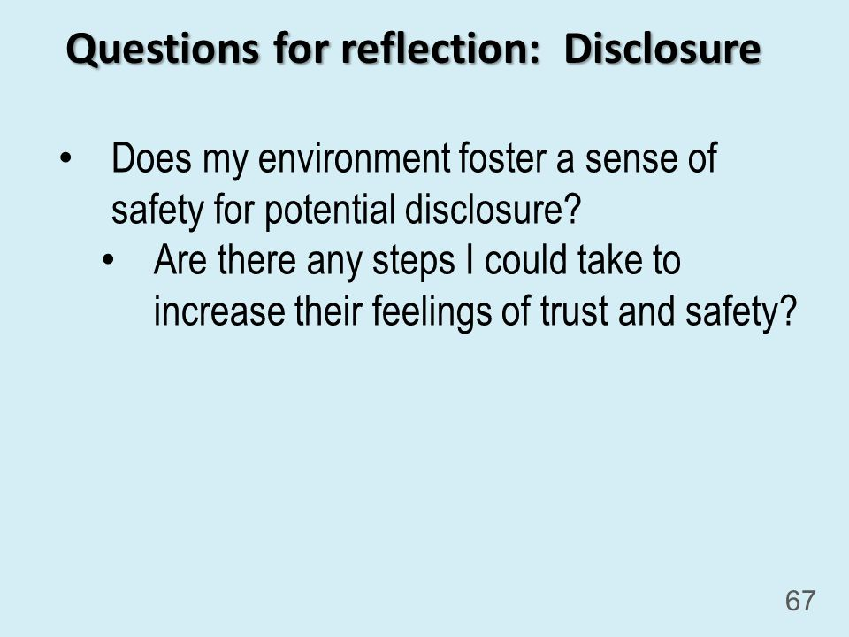 Does my environment foster a sense of safety for potential disclosure.