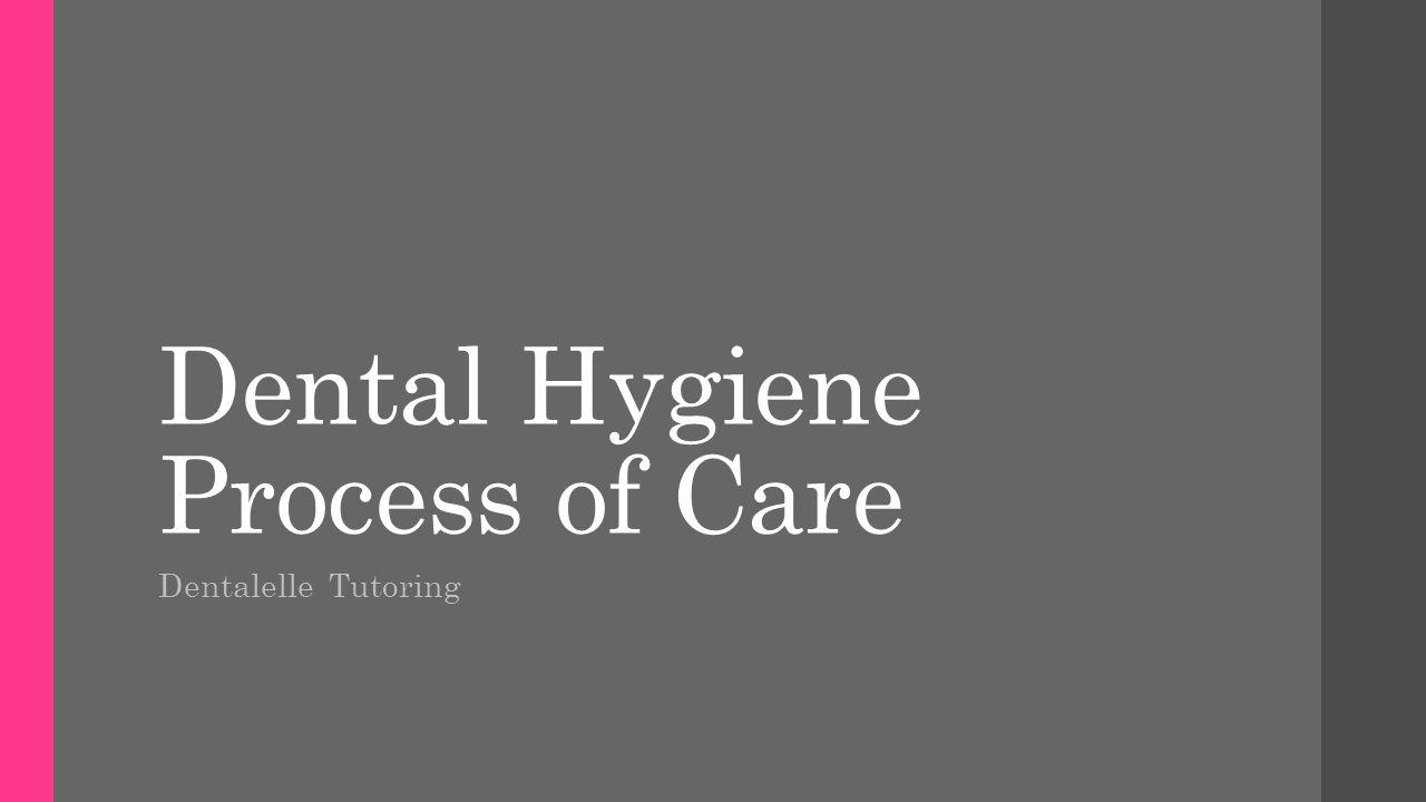 Dental Hygiene Process of Care Dentalelle Tutoring