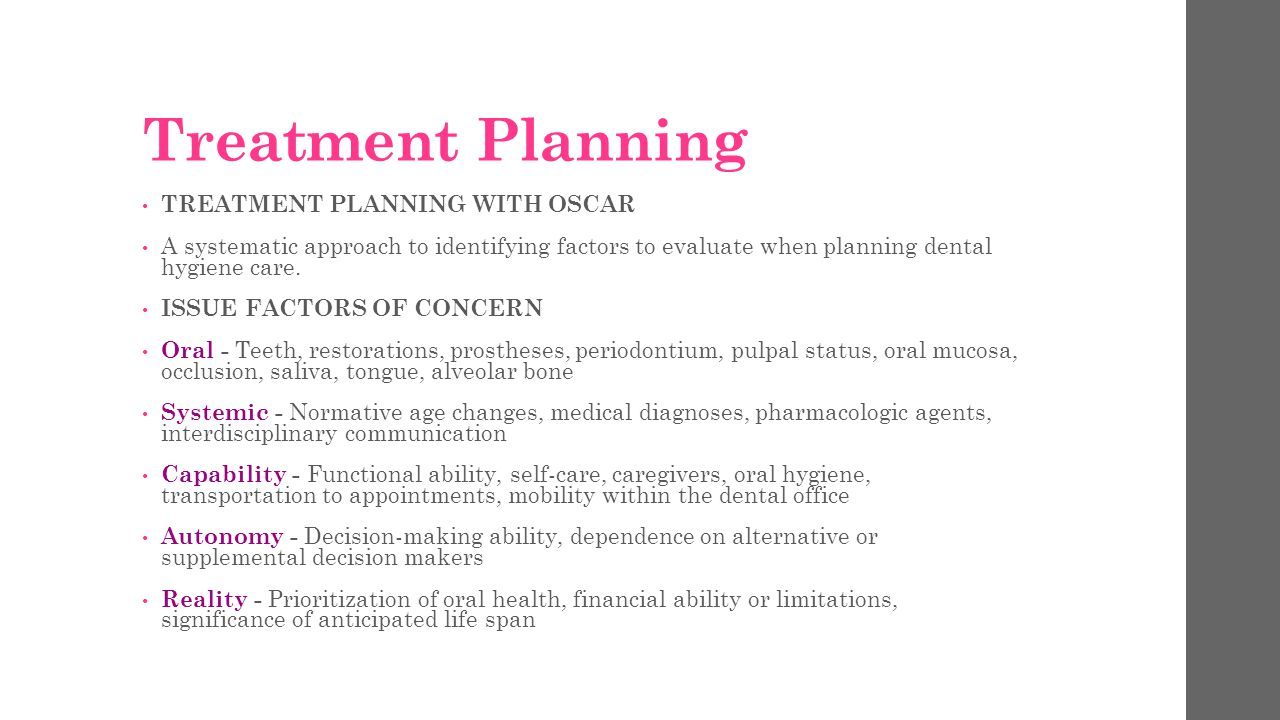 Treatment Planning TREATMENT PLANNING WITH OSCAR A systematic approach to identifying factors to evaluate when planning dental hygiene care.