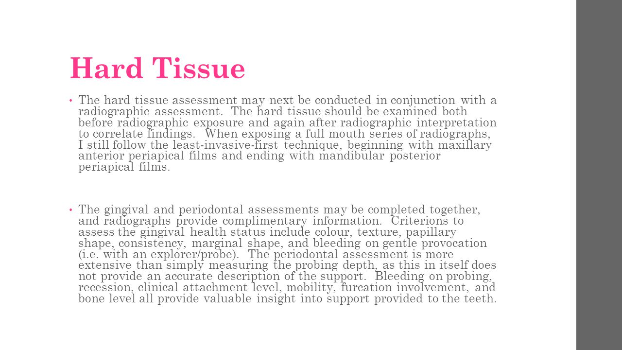Hard Tissue The hard tissue assessment may next be conducted in conjunction with a radiographic assessment.
