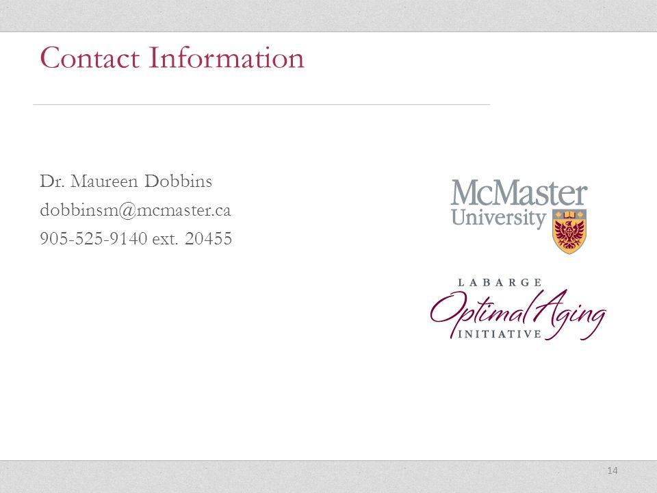Contact Information Dr. Maureen Dobbins dobbinsm@mcmaster.ca 905-525-9140 ext. 20455 14