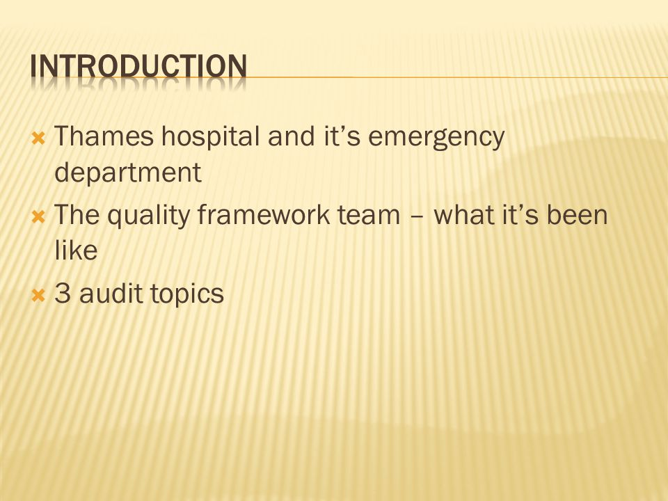  Thames hospital and it's emergency department  The quality framework team – what it's been like  3 audit topics