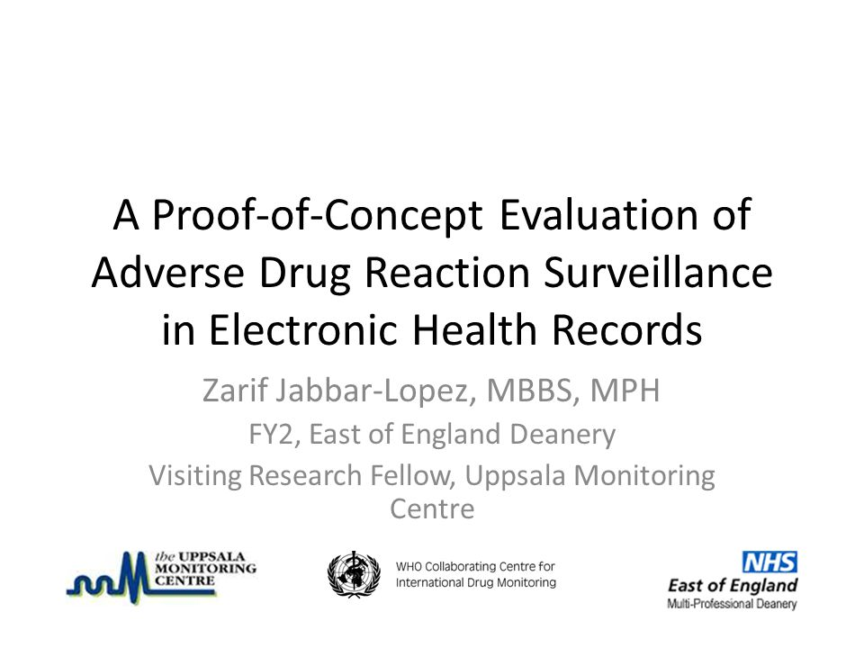 A Proof-of-Concept Evaluation of Adverse Drug Reaction Surveillance in Electronic Health Records Zarif Jabbar-Lopez, MBBS, MPH FY2, East of England De